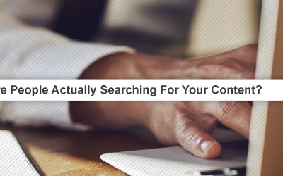 Are People Actually Searching For Your Content?